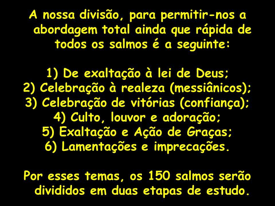 A nossa divisão, para permitir-nos a abordagem total ainda que rápida de todos os salmos é a seguinte: 1) De exaltação à lei de Deus; 2) Celebração à