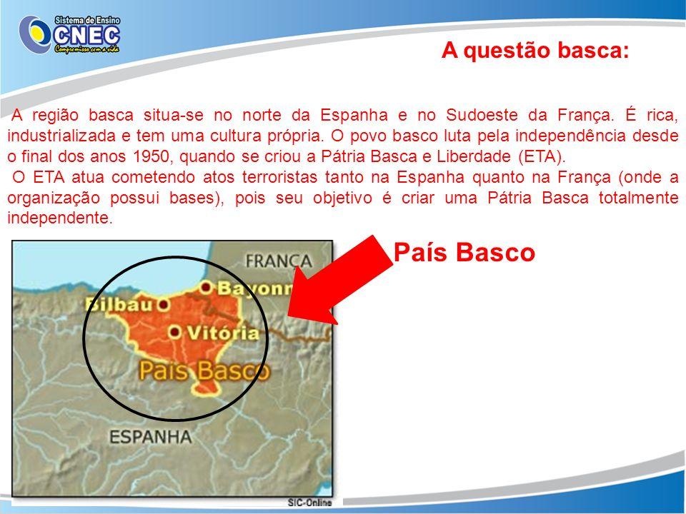 A questão basca: A região basca situa-se no norte da Espanha e no Sudoeste da França. É rica, industrializada e tem uma cultura própria. O povo basco