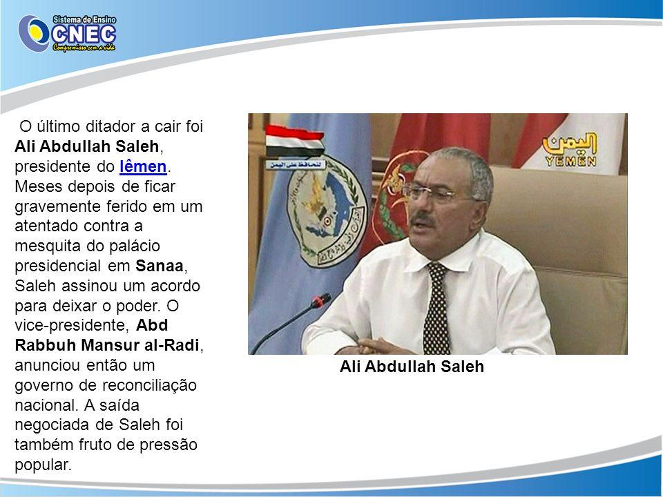 O último ditador a cair foi Ali Abdullah Saleh, presidente do Iêmen. Meses depois de ficar gravemente ferido em um atentado contra a mesquita do palác