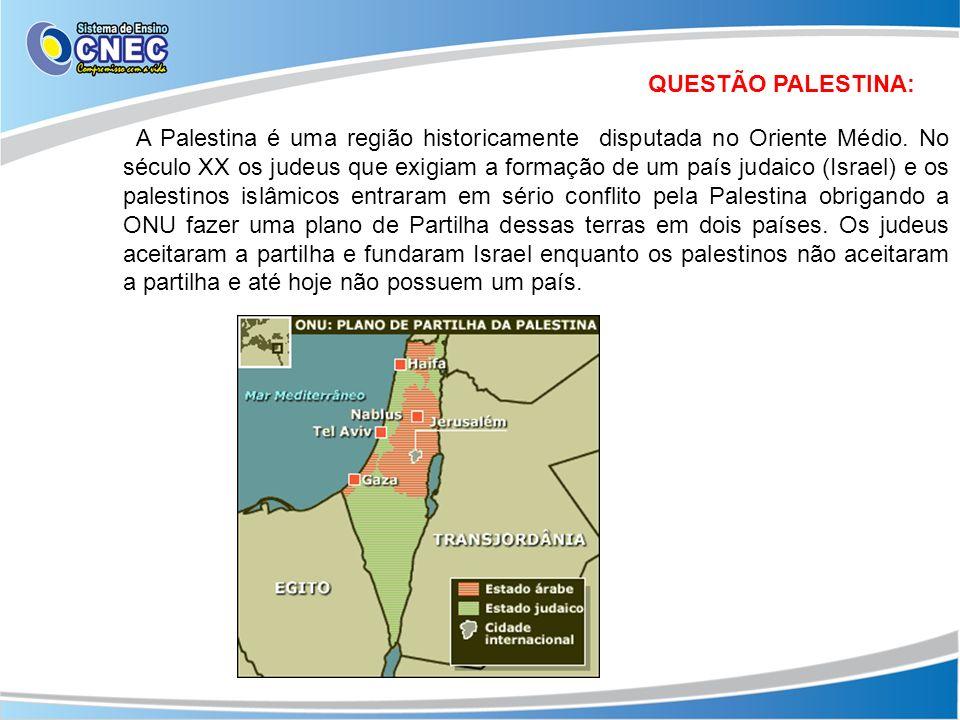 QUESTÃO PALESTINA: A Palestina é uma região historicamente disputada no Oriente Médio. No século XX os judeus que exigiam a formação de um país judaic
