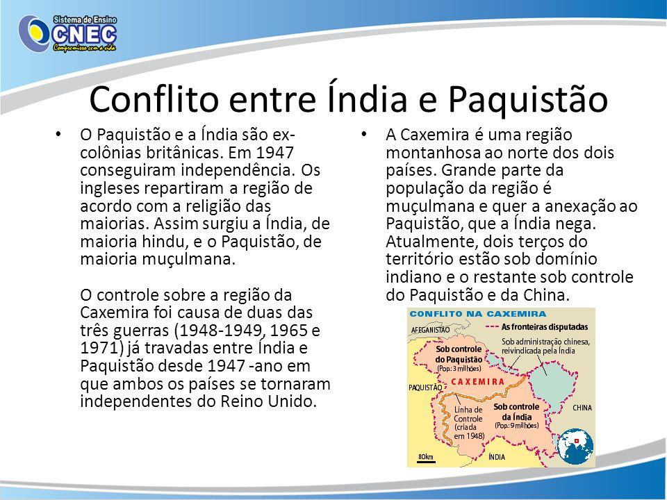 Conflito entre Índia e Paquistão O Paquistão e a Índia são ex- colônias britânicas. Em 1947 conseguiram independência. Os ingleses repartiram a região