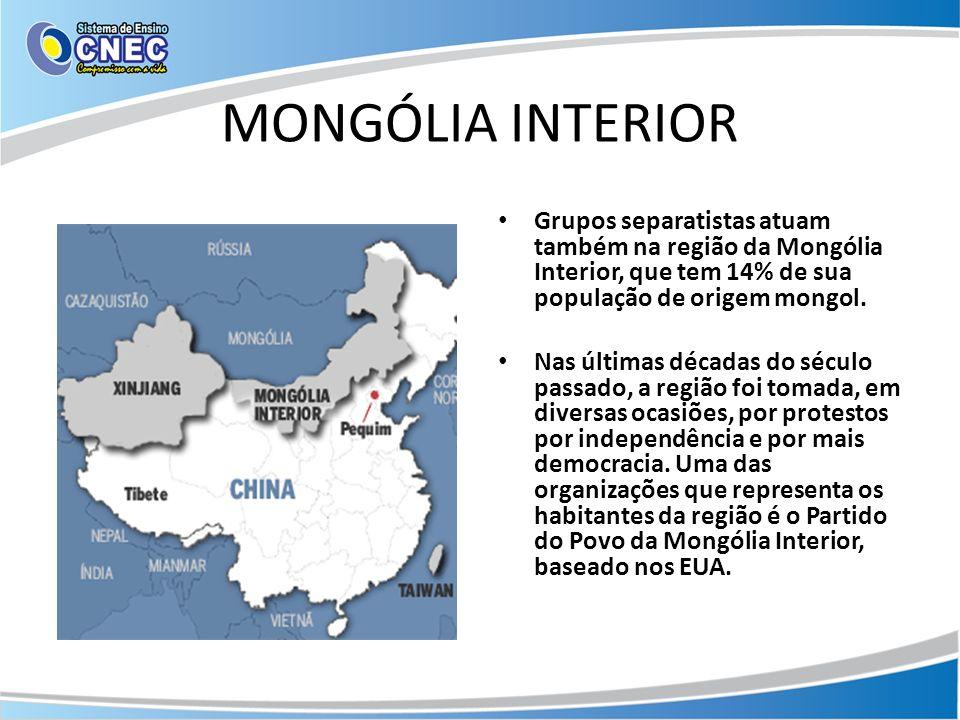 MONGÓLIA INTERIOR Grupos separatistas atuam também na região da Mongólia Interior, que tem 14% de sua população de origem mongol. Nas últimas décadas
