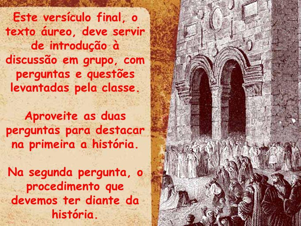 ltid Este versículo final, o texto áureo, deve servir de introdução à discussão em grupo, com perguntas e questões levantadas pela classe. Aproveite a