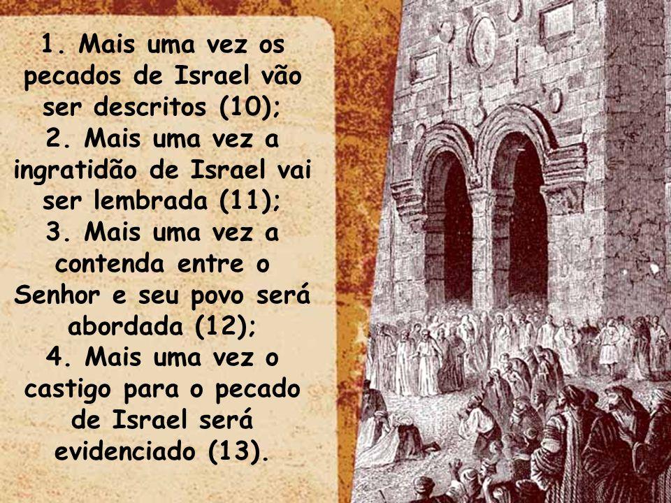 1. Mais uma vez os pecados de Israel vão ser descritos (10); 2. Mais uma vez a ingratidão de Israel vai ser lembrada (11); 3. Mais uma vez a contenda