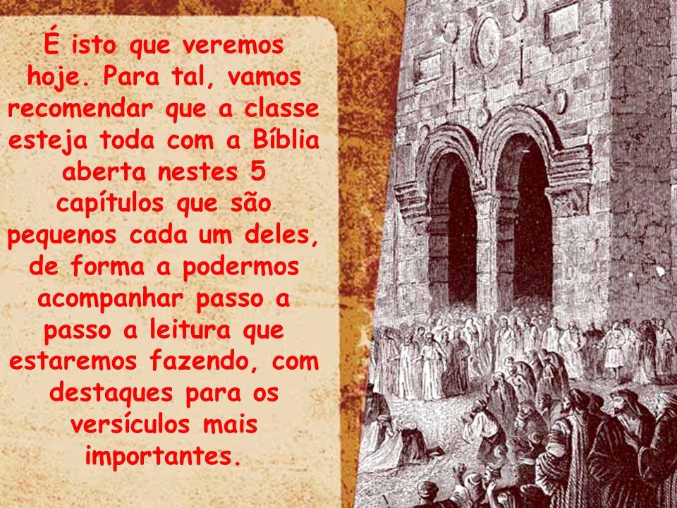 É isto que veremos hoje. Para tal, vamos recomendar que a classe esteja toda com a Bíblia aberta nestes 5 capítulos que são pequenos cada um deles, de