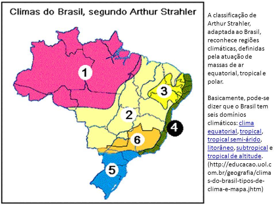 A classificação de Arthur Strahler, adaptada ao Brasil, reconhece regiões climáticas, definidas pela atuação de massas de ar equatorial, tropical e po
