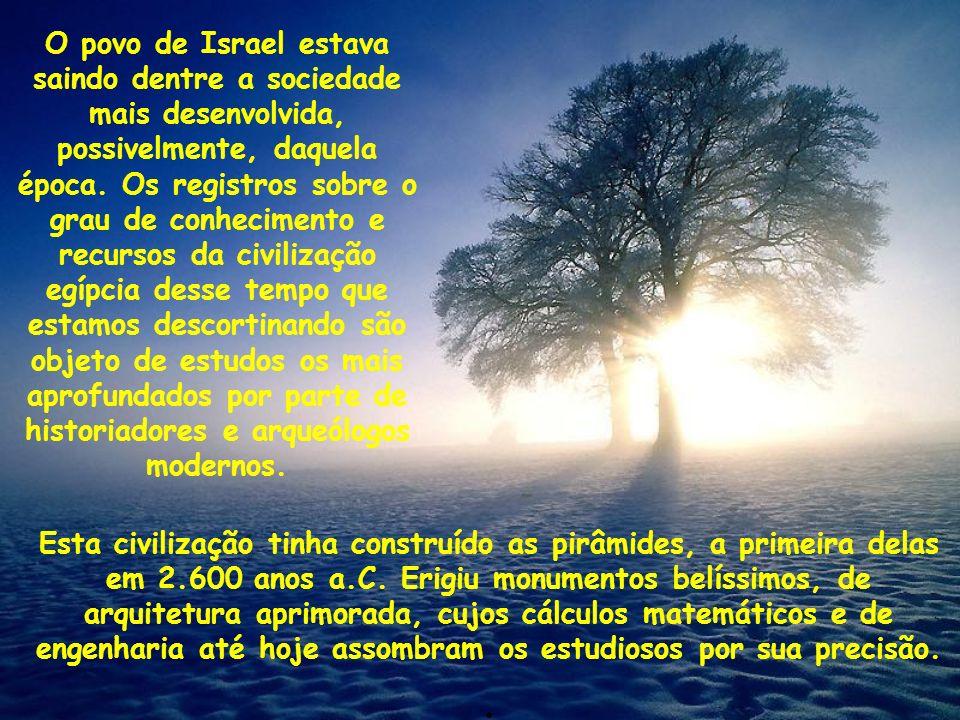 O povo de Israel estava saindo dentre a sociedade mais desenvolvida, possivelmente, daquela época.