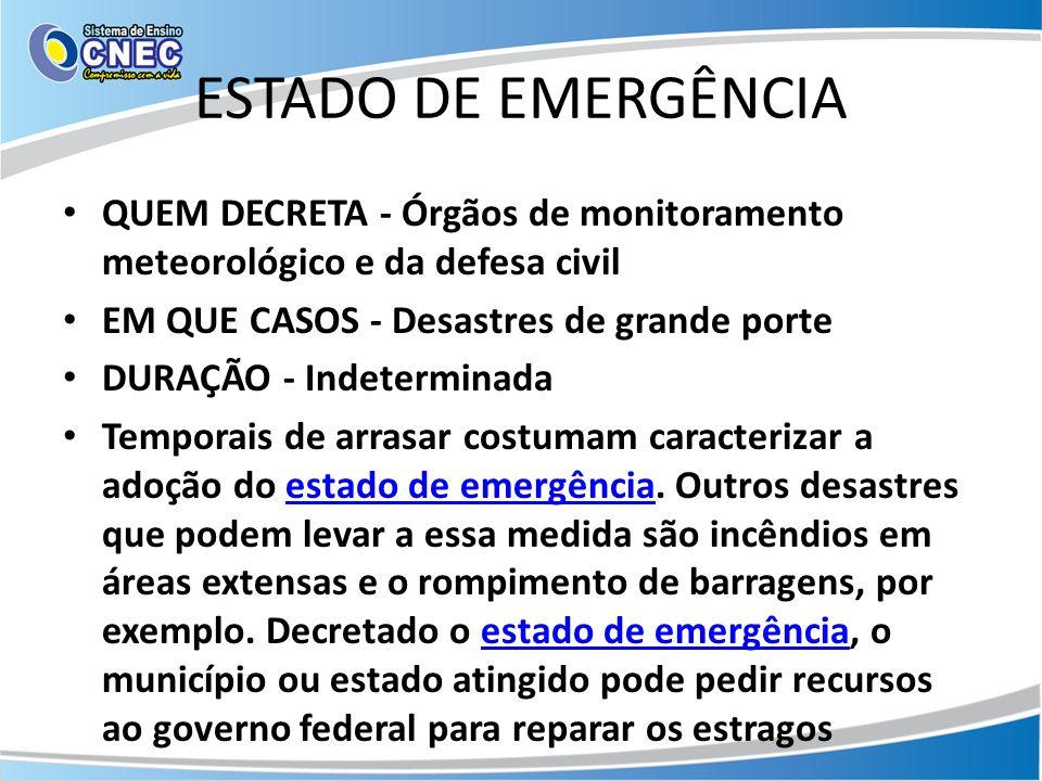 ESTADO DE EMERGÊNCIA QUEM DECRETA - Órgãos de monitoramento meteorológico e da defesa civil EM QUE CASOS - Desastres de grande porte DURAÇÃO - Indeter