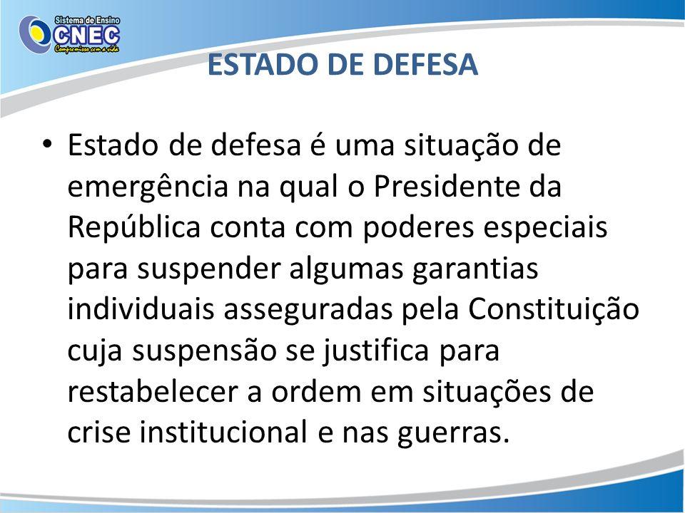 ESTADO DE DEFESA Estado de defesa é uma situação de emergência na qual o Presidente da República conta com poderes especiais para suspender algumas ga