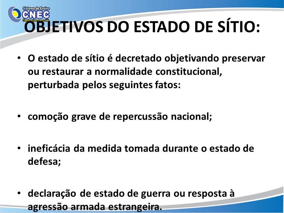 OBJETIVOS DO ESTADO DE SÍTIO: O estado de sítio é decretado objetivando preservar ou restaurar a normalidade constitucional, perturbada pelos seguinte