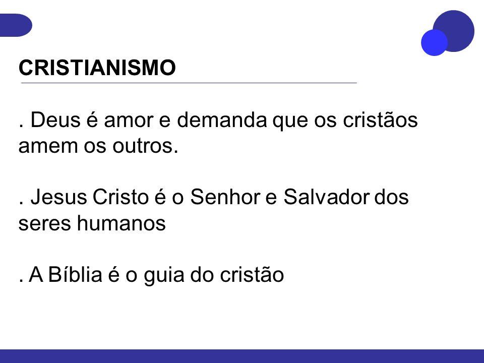 CRISTIANISMO. Deus é amor e demanda que os cristãos amem os outros.. Jesus Cristo é o Senhor e Salvador dos seres humanos. A Bíblia é o guia do cristã