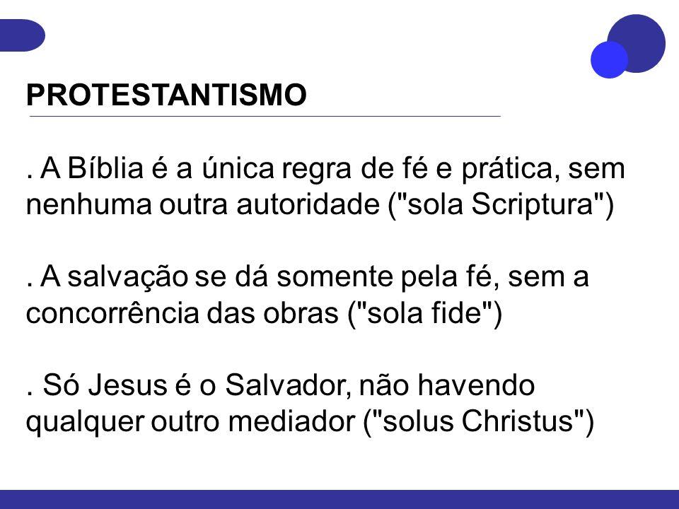 PROTESTANTISMO. A Bíblia é a única regra de fé e prática, sem nenhuma outra autoridade (