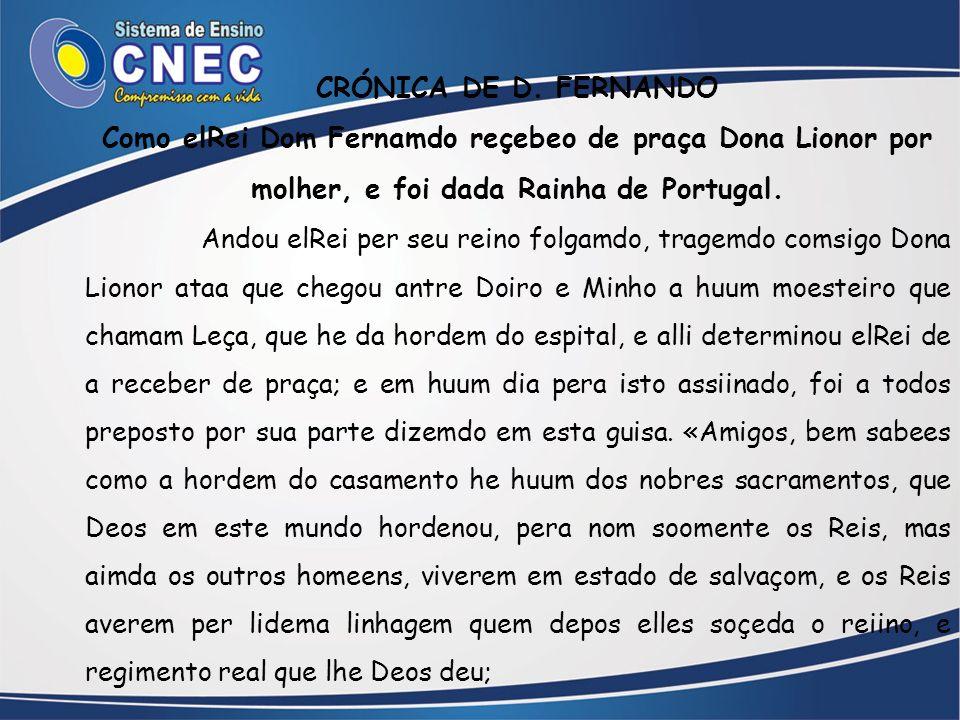 CRÓNICA DE D. FERNANDO Como elRei Dom Fernamdo reçebeo de praça Dona Lionor por molher, e foi dada Rainha de Portugal. Andou elRei per seu reino folga