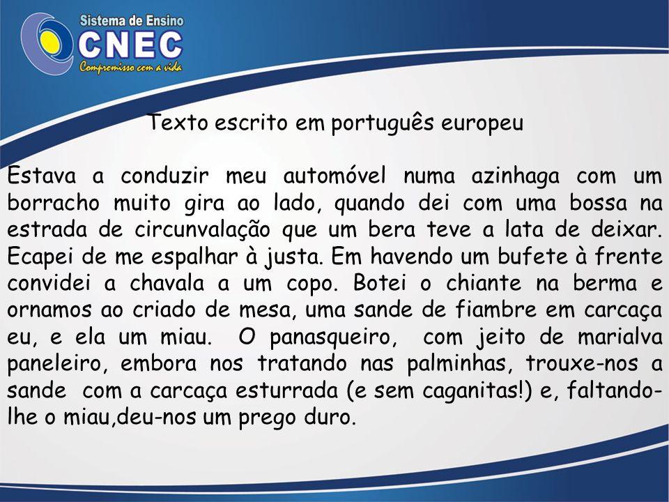 Texto escrito em português europeu Estava a conduzir meu automóvel numa azinhaga com um borracho muito gira ao lado, quando dei com uma bossa na estra