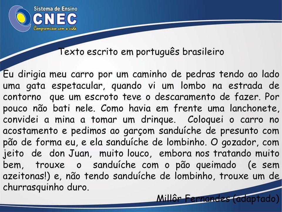 Texto escrito em português brasileiro Eu dirigia meu carro por um caminho de pedras tendo ao lado uma gata espetacular, quando vi um lombo na estrada