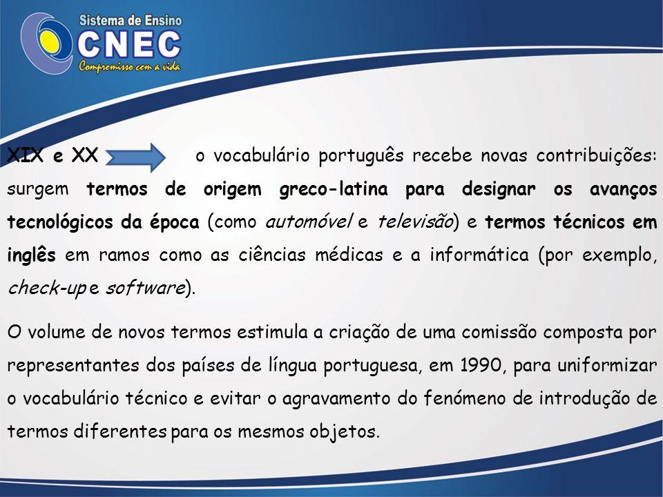 XIX e XX o vocabulário português recebe novas contribuições: surgem termos de origem greco-latina para designar os avanços tecnológicos da época (como