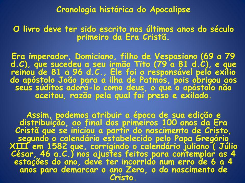 Cronologia histórica do Apocalipse O livro deve ter sido escrito nos últimos anos do século primeiro da Era Cristã. Era imperador, Domiciano, filho de