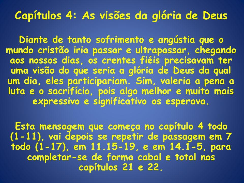 Capítulos 4: As visões da glória de Deus Diante de tanto sofrimento e angústia que o mundo cristão iria passar e ultrapassar, chegando aos nossos dias