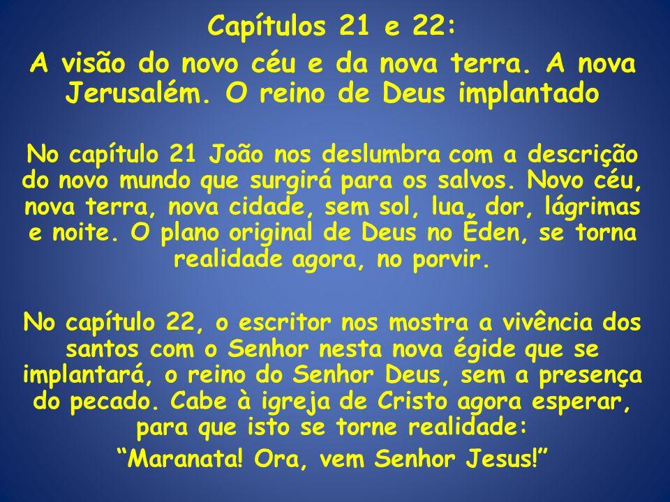 Capítulos 21 e 22: A visão do novo céu e da nova terra. A nova Jerusalém. O reino de Deus implantado No capítulo 21 João nos deslumbra com a descrição