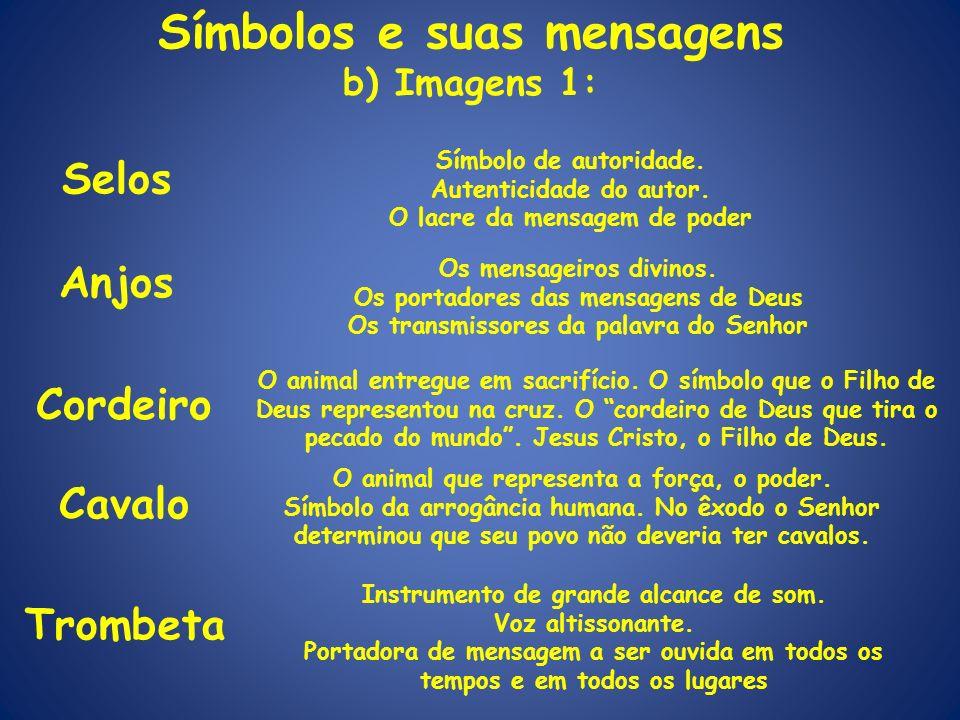 Símbolos e suas mensagens b) Imagens 1: Selos Símbolo de autoridade. Autenticidade do autor. O lacre da mensagem de poder Anjos Os mensageiros divinos