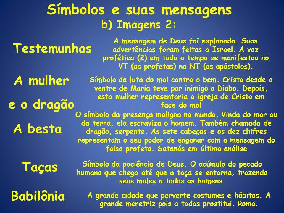 Símbolos e suas mensagens b) Imagens 2: Testemunhas A mensagem de Deus foi explanada. Suas advertências foram feitas a Israel. A voz profética (2) em