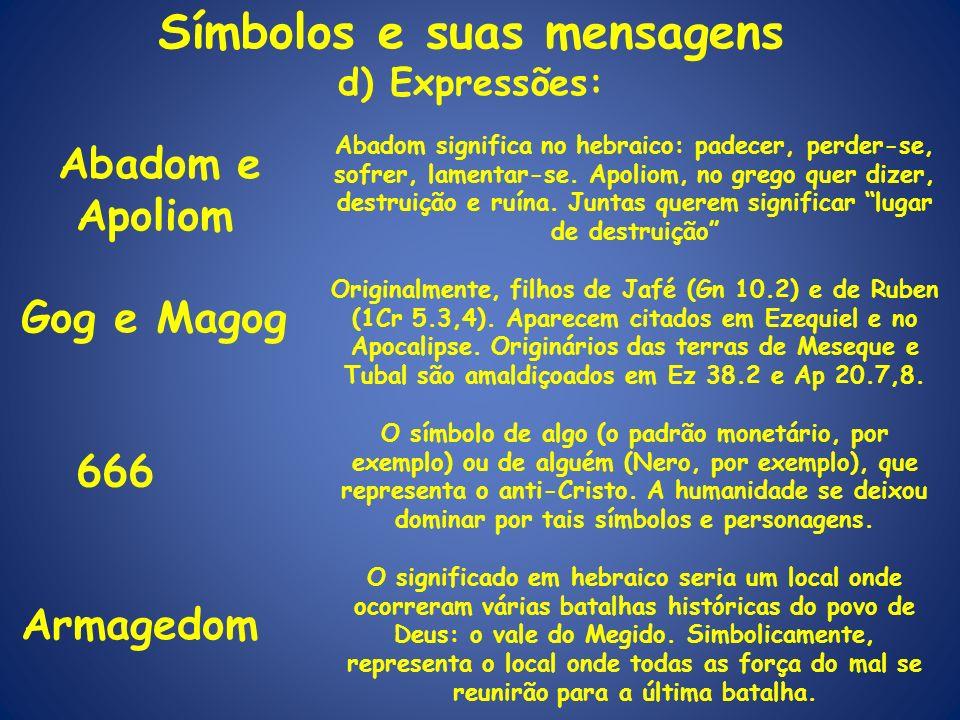 Símbolos e suas mensagens d) Expressões: Abadom e Apoliom Gog e Magog 666 Armagedom Abadom significa no hebraico: padecer, perder-se, sofrer, lamentar