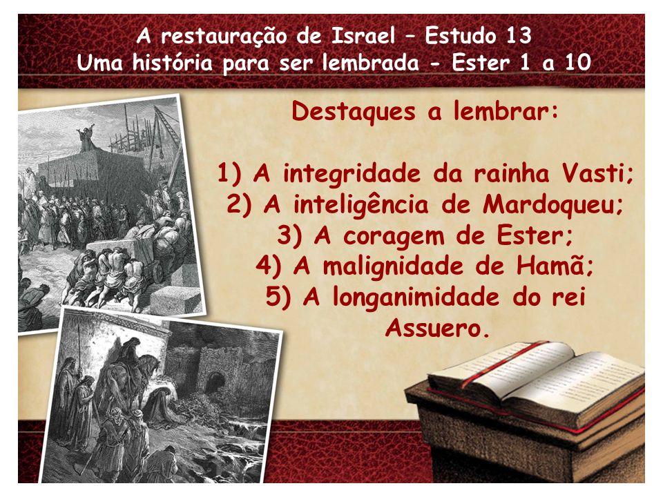 A restauração de Israel – Estudo 13 Uma história para ser lembrada - Ester 1 a 10 Resumo do livro: 1.1-22 - A côrte babilônica; 2.1-18 - O chamado de Ester; 2.19-3.15 – As tramas de Hamã; 4.1-5.8 – A reação dos judeus; 5.9-7.10 – O fim de Hamã; 8.1-9.15 – A vitória dos judeus; 9.16-10.3 – A festa.