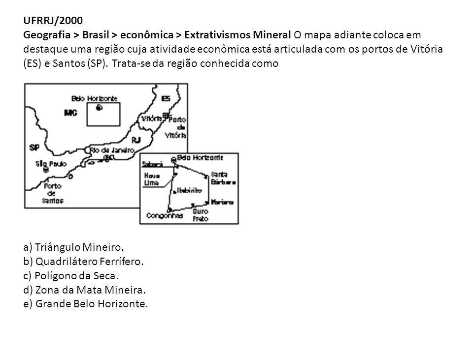 UFRRJ/2000 Geografia > Brasil > econômica > Extrativismos Mineral O mapa adiante coloca em destaque uma região cuja atividade econômica está articulad