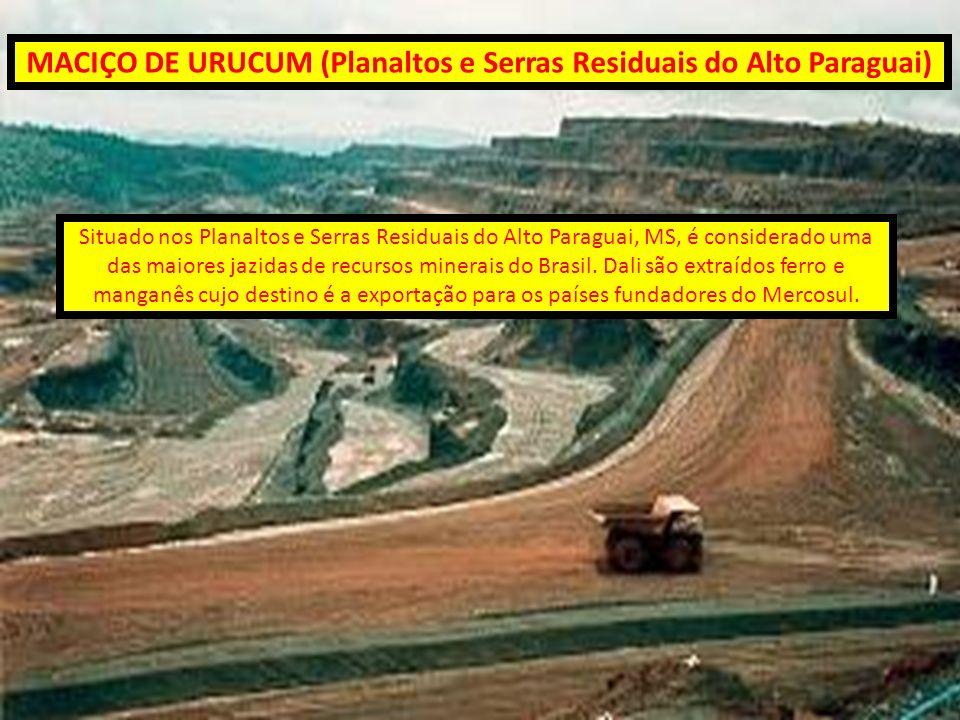 MACIÇO DE URUCUM (Planaltos e Serras Residuais do Alto Paraguai) Situado nos Planaltos e Serras Residuais do Alto Paraguai, MS, é considerado uma das