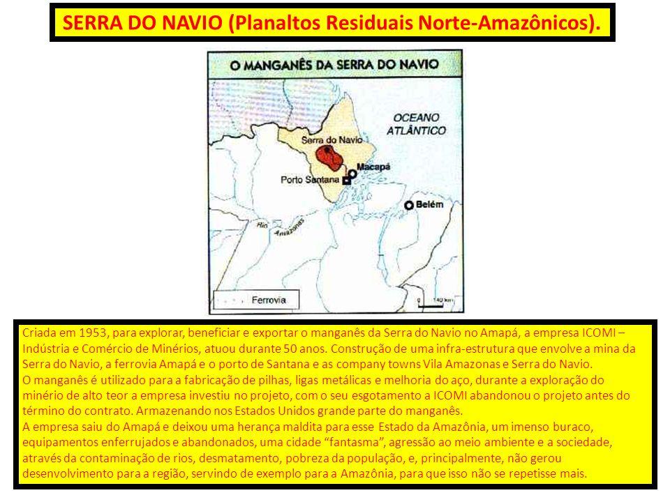 SERRA DO NAVIO (Planaltos Residuais Norte-Amazônicos). Criada em 1953, para explorar, beneficiar e exportar o manganês da Serra do Navio no Amapá, a e