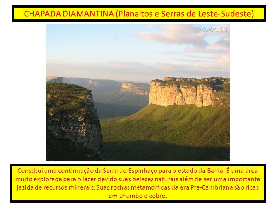 CHAPADA DIAMANTINA (Planaltos e Serras de Leste-Sudeste) Constitui uma continuação da Serra do Espinhaço para o estado da Bahia. É uma área muito expl