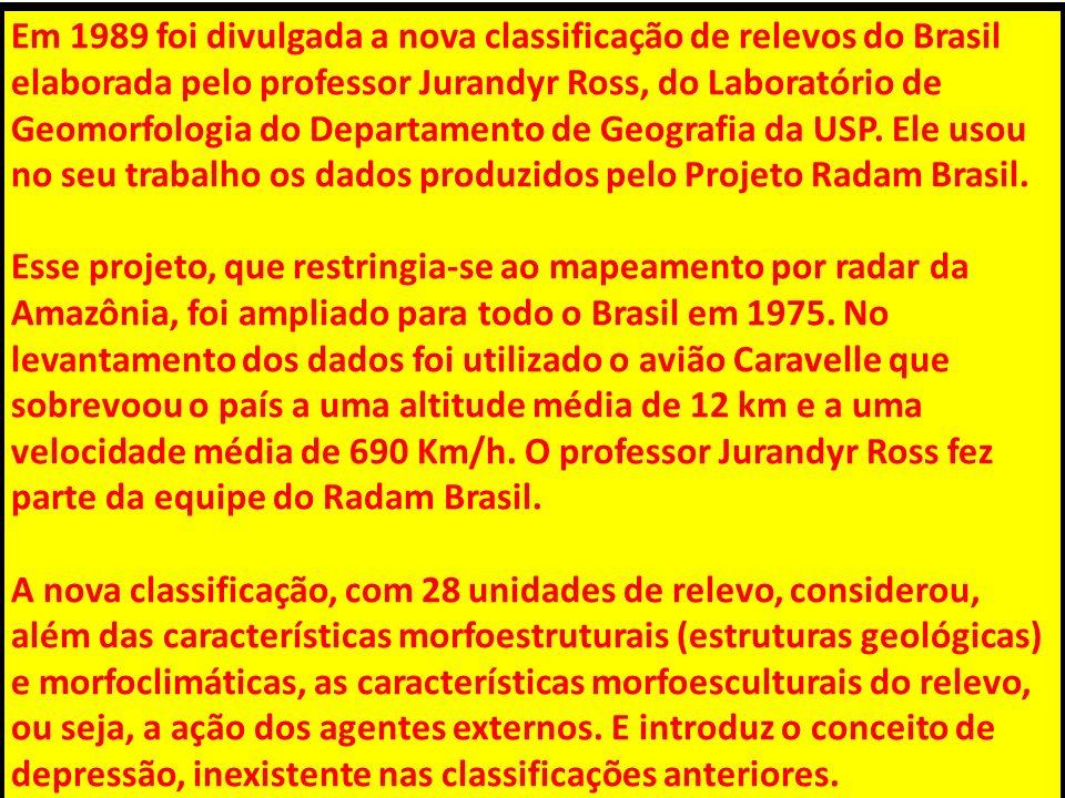 Em 1989 foi divulgada a nova classificação de relevos do Brasil elaborada pelo professor Jurandyr Ross, do Laboratório de Geomorfologia do Departament