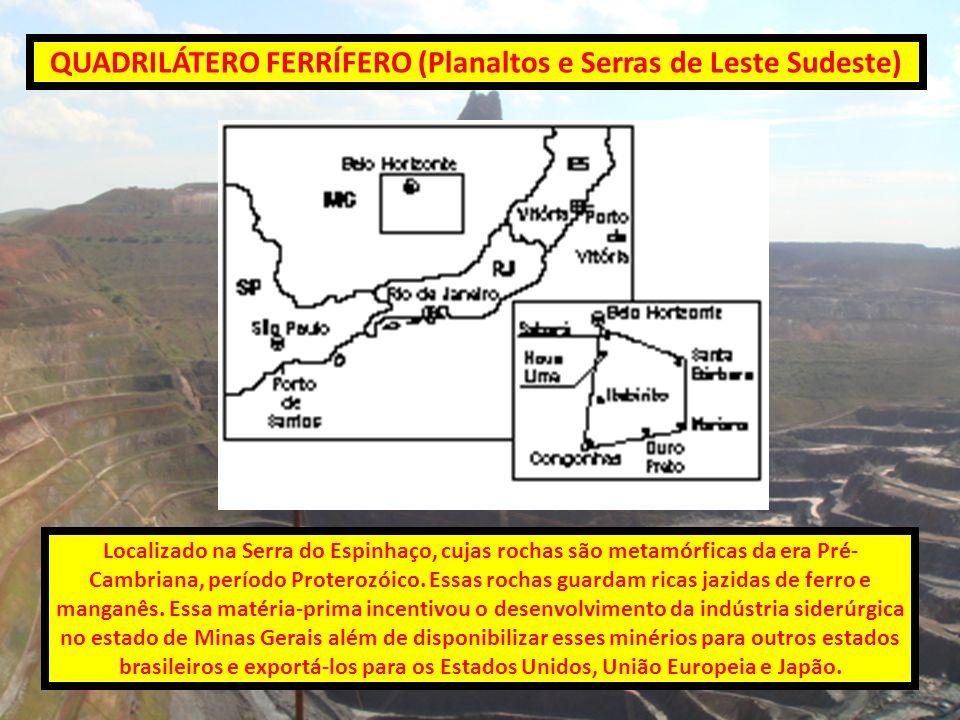 QUADRILÁTERO FERRÍFERO (Planaltos e Serras de Leste Sudeste) Localizado na Serra do Espinhaço, cujas rochas são metamórficas da era Pré- Cambriana, pe