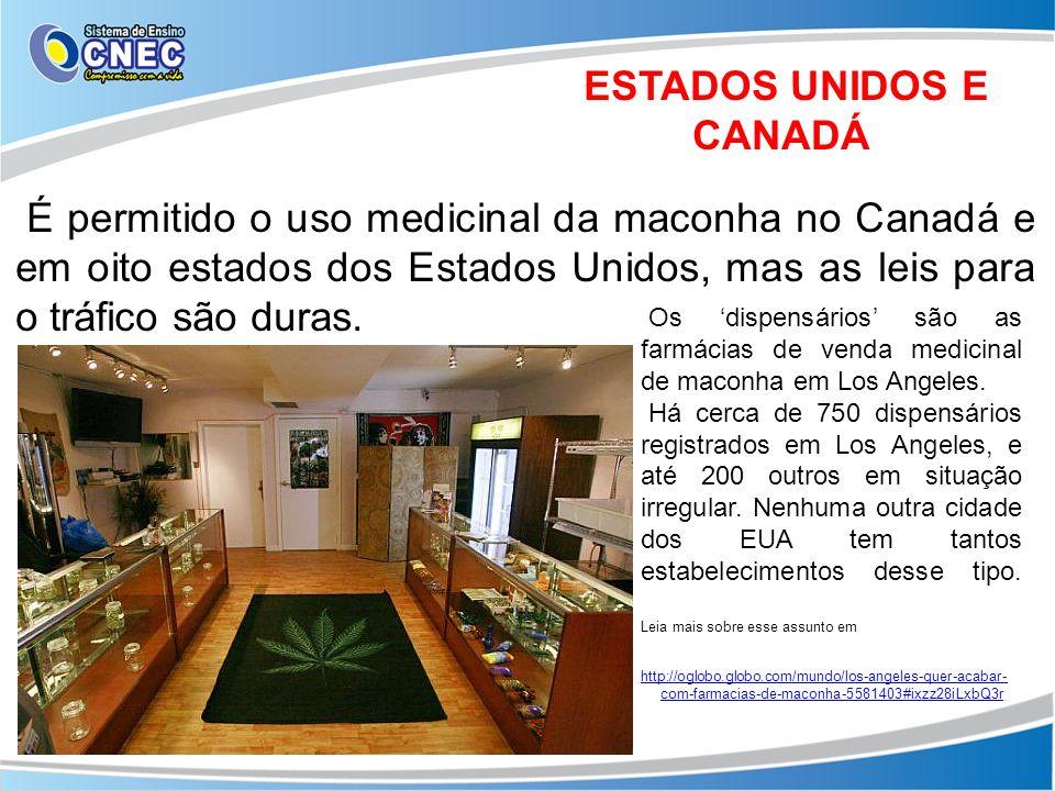 ESTADOS UNIDOS E CANADÁ É permitido o uso medicinal da maconha no Canadá e em oito estados dos Estados Unidos, mas as leis para o tráfico são duras. O