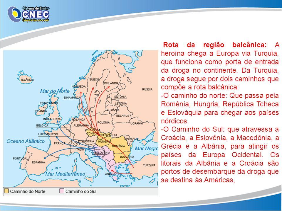 Rota da região balcânica: A heroína chega a Europa via Turquia, que funciona como porta de entrada da droga no continente. Da Turquia, a droga segue p