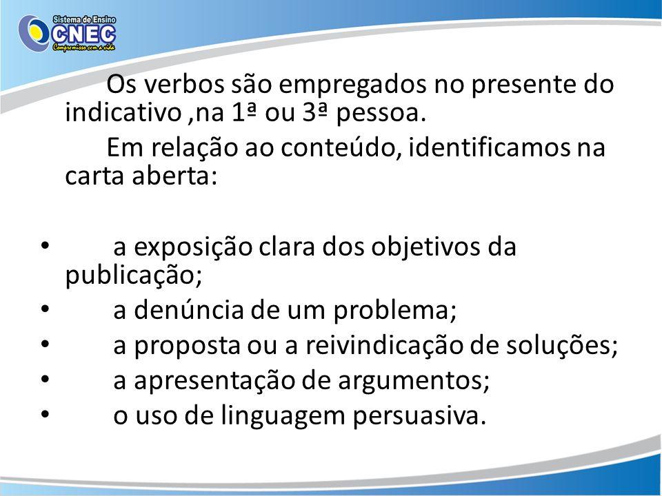 Os verbos são empregados no presente do indicativo,na 1ª ou 3ª pessoa. Em relação ao conteúdo, identificamos na carta aberta: a exposição clara dos ob