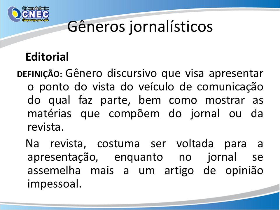 Gêneros jornalísticos Editorial DEFINIÇÃO: Gênero discursivo que visa apresentar o ponto do vista do veículo de comunicação do qual faz parte, bem com
