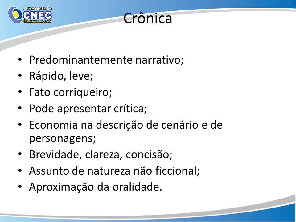Crônica Predominantemente narrativo; Rápido, leve; Fato corriqueiro; Pode apresentar crítica; Economia na descrição de cenário e de personagens; Brevi