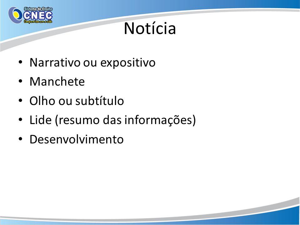 Notícia Narrativo ou expositivo Manchete Olho ou subtítulo Lide (resumo das informações) Desenvolvimento