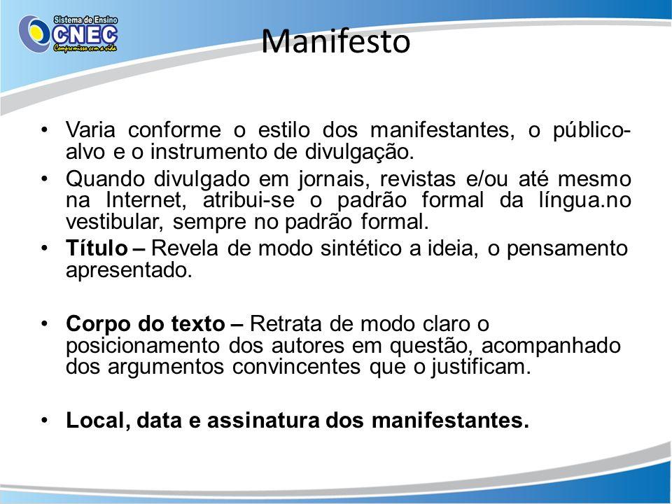 Manifesto Varia conforme o estilo dos manifestantes, o público- alvo e o instrumento de divulgação. Quando divulgado em jornais, revistas e/ou até mes