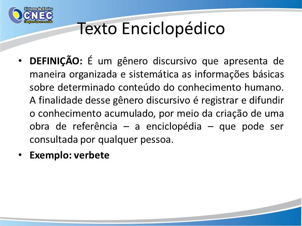 Texto Enciclopédico DEFINIÇÃO: É um gênero discursivo que apresenta de maneira organizada e sistemática as informações básicas sobre determinado conte
