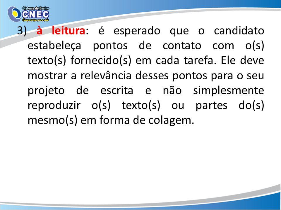 3) à leitura: é esperado que o candidato estabeleça pontos de contato com o(s) texto(s) fornecido(s) em cada tarefa. Ele deve mostrar a relevância des
