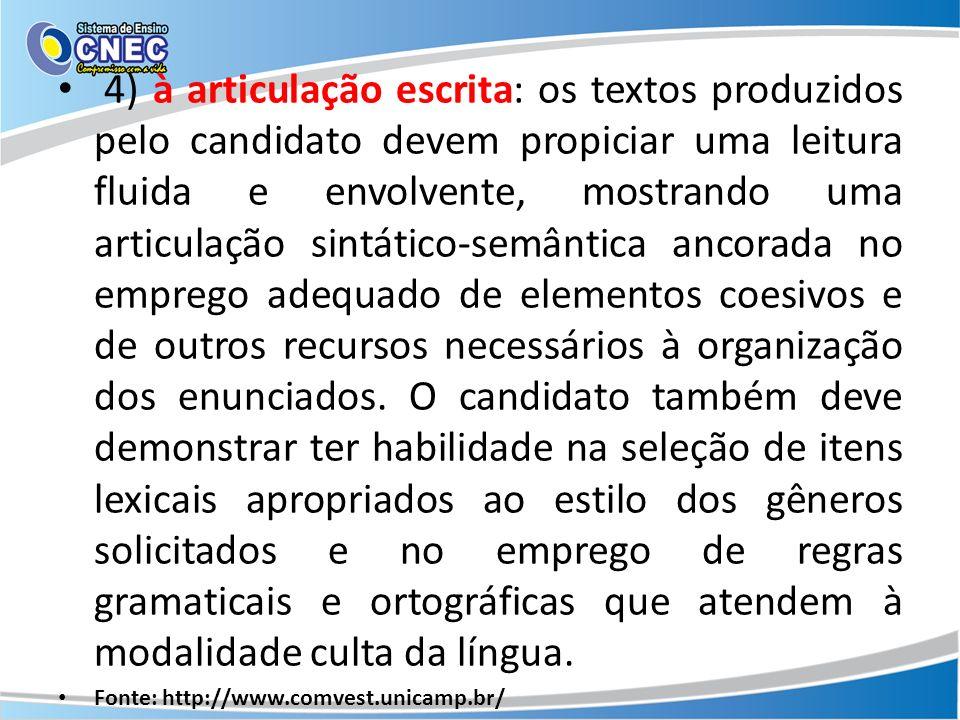 4) à articulação escrita: os textos produzidos pelo candidato devem propiciar uma leitura fluida e envolvente, mostrando uma articulação sintático-sem