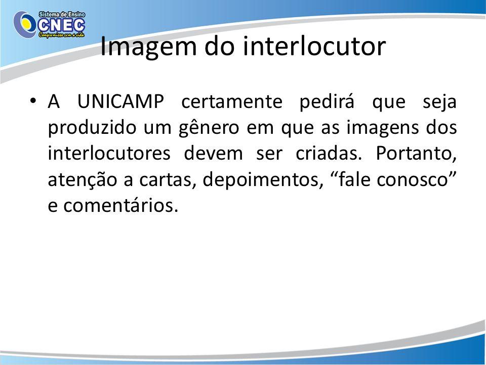 Imagem do interlocutor A UNICAMP certamente pedirá que seja produzido um gênero em que as imagens dos interlocutores devem ser criadas. Portanto, aten