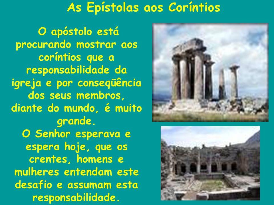As Epístolas aos Coríntios O apóstolo está procurando mostrar aos coríntios que a responsabilidade da igreja e por conseqüência dos seus membros, diante do mundo, é muito grande.