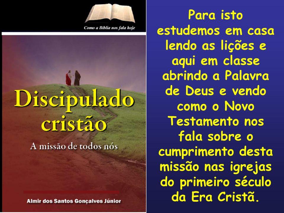 Exemplos do discipulado de Cristo: Mt 4.18-20 Mt 8.14 Mt 8.23 Mt 9.35 Mt 10.1…42 Mt 11.1 Mt 13.36 Mt 16.24,25 Mt 20.24-27 João 13 a 17