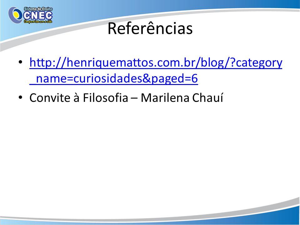 Referências http://henriquemattos.com.br/blog/?category _name=curiosidades&paged=6 http://henriquemattos.com.br/blog/?category _name=curiosidades&page