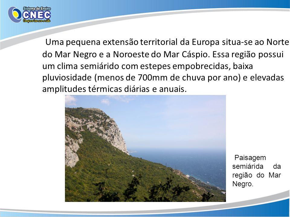 Uma pequena extensão territorial da Europa situa-se ao Norte do Mar Negro e a Noroeste do Mar Cáspio. Essa região possui um clima semiárido com estepe