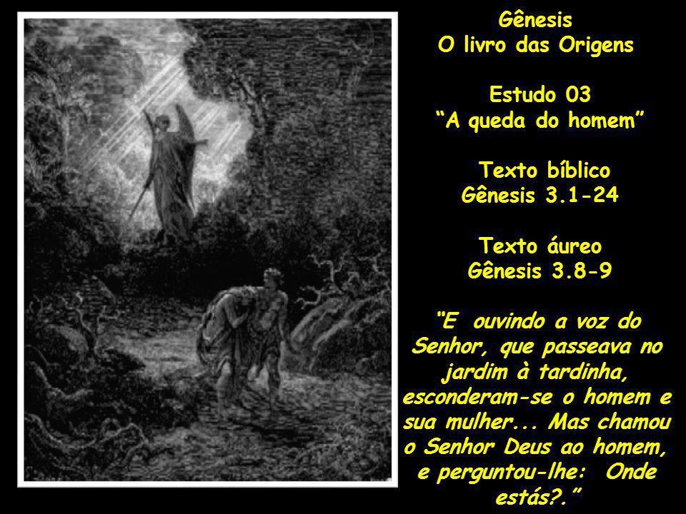Gênesis O livro das Origens Estudo 03 A queda do homem Texto bíblico Gênesis 3.1-24 Texto áureo Gênesis 3.8-9 E ouvindo a voz do Senhor, que passeava