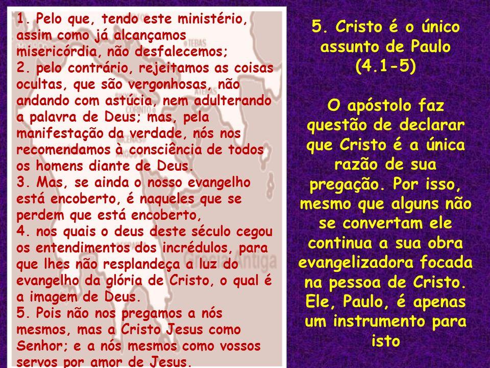 1. Pelo que, tendo este ministério, assim como já alcançamos misericórdia, não desfalecemos; 2. pelo contrário, rejeitamos as coisas ocultas, que são
